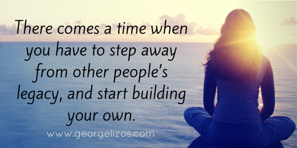 There comes a time when you have to step away from other people's legacy, and start building your own.
