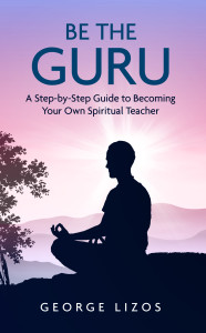 Be The Guru: A step-by-step guide to becoming your own spiritual teacher.