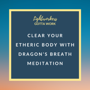 Clear Your Etheric Body with Dragon's Breath