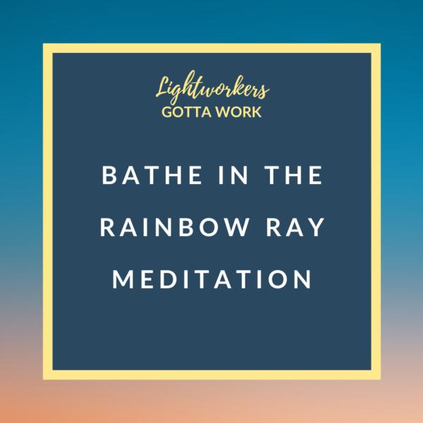 Bathe in the Rainbow Ray