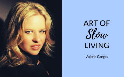 Benefits of Living Slower ?   Slow Living Movement with Valerie Gangas