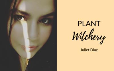 Magickal Plants and Herbs ?   Plant Whisperer Juliet Diaz