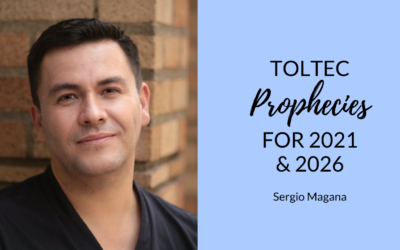 Toltec Prophecies for 2021 and 2026 with Sergio Magana