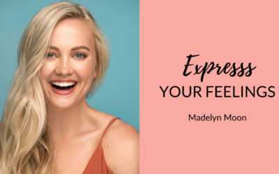 How to Express Your Feelings And Feel Your Emotions | Madelyn Moon